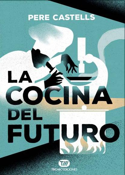 La Cocina Del Futuro Pere Castells Elpiscolabis